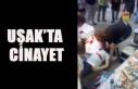 UŞAK'TA CİNAYET 20 YAŞINDA GENÇ ÖLDÜRÜLDÜ