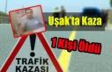 Uşak'ta Kaza 1 Kişi Öldü