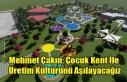 Mehmet Çakın: Çocuk Kent İle Yavrularımıza Üretim...