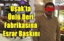 UŞAK'TA DERİ FABRİKASINA ESRAR BASKINI