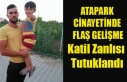 ATAPARK CİNAYETİNİN KATİL ZANLISI TUTUKLANDI