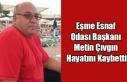 EŞME ESNAF ODASI BAŞKANI METİN ÇIVGIN HAYATINI...