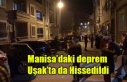 MANİSA'DA Kİ DEPREM UŞAK'TA DA HİSSEDİLDİ