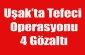 UŞAK'TA TEFECİ OPERASYONU
