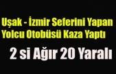 UŞAK İZMİR OTOBÜSÜ KAZA YAPTI 2 Sİ, AĞIR 20 YARALI