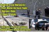 UŞAK'TA LİSE ÖĞRENCİLERİ KAZA YAPTI 1 ÖĞRENCİ ÖLDÜ BİRİ AĞIR 2 ÖĞRENCİ YARALANDI