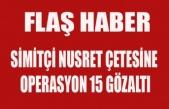 Uşak'ta Simitçi Nusret'e Çete Operasyonu: 15 gözaltı