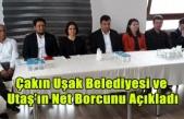 Çakın Uşak Belediyesi ve Utaş'ın Net Borcunu Açıkladı