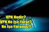 VPN Nedir? VPN Ne İşe Yarar? Ne İşe Yaramaz?