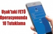 Uşak'taki FETÖ'DEN 10 Kişi Tutuklandı