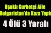 UŞAKLI GURBETÇİ AİLE BULGARİSTAN'DA KAZA YAPTI 4 ÖLÜ 3 YARALI
