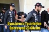 UŞAK'TA ZEHİR TACİRLERİNE OPERASYON 23 ŞAHIS GÖZALTI