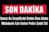 BANAZ'DA SEVGİLİSİNİ REHİN ALAN BİR KİŞİ POLİSİ ŞEHİT ETTİ