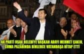 MEHMET ÇAKIN, CUMA PAZARINDA BİNLERCE VATANDAŞA HİTAP ETTİ