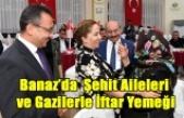BANAZ'DA ŞEHİT AİLELERİ VE GAZİLERLE İFTAR