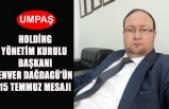 UMPAŞ HOLDİNG'TEN 15 TEMMUZ MESAJI