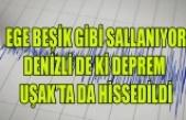DENİZLİ DE DEPREM UŞAK'TA DA HİSSEDİLDİ