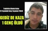 GEDİZ DE KAZA 23 YAŞINDAKİ GENÇ ÖLDÜ