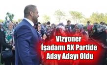 Vizyoner  İşadamı AK Partide Aday Adayı Oldu