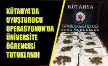 KÜTAHYA'DA UYUŞTURUCU OPERASYONUN'DA ÜNİVERSİTE ÖĞRENCİSİ TUTUKLANDI