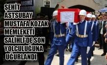 ŞEHİT ASTSUBAY MUSTAFA KOZAK MEMLEKETİ SALİHLİ'DE SON YOLCULUĞUNA UĞURLANDI