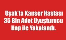 KANSER HASTASI 35 BİN ADET UYUŞTURUCU HAP İLE YAKALANDI