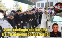 ASIM KALELİOĞLU'NUN KARDEŞİ ERSİN KALELİOĞLU TOPRAĞA VERİLDİ