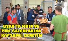 UŞAK'TA FIRIN VE PİDE SALONLARINA KAPSAMLI DENETİM