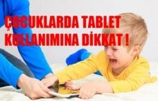 ÇOCUKLARDA TABLET KULLANIMINA DİKKAT !