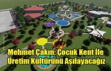 Mehmet Çakın: Çocuk Kent İle Yavrularımıza Üretim Kültürünü Aşılayacağız