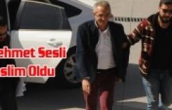 Mehmet Sesli teslim Oldu
