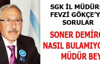 SGK İL MÜDÜRÜ FEVZİGÖKÇE SONER DEMİRÖZ'Ü...