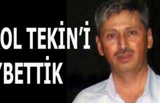 BİROL TEKİN'İ KAYBETTİK