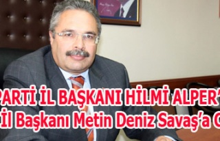 ALPER'DEN MHP İl Başkanı Metin Deniz Savaş'a...