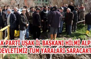 AK PARTİ UŞAK İL BAŞKANI HİLMİ ALPER ''DEVLETİMİZ...
