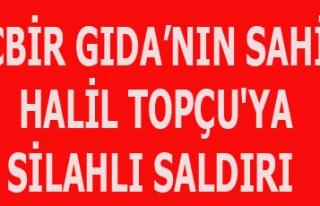 İŞADAMI HALİL TOPÇU'YA SİLAHLI SALDIRI