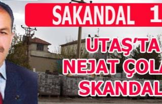 UTAŞ'TA NEJAT ÇOLAK SKANDALI