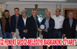 DENİZ FENERİ GEDİZ BELEDİYE BAŞKANINI ZİYARET...