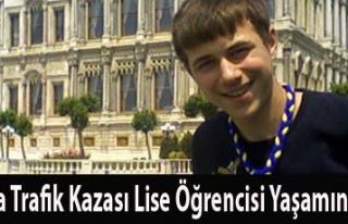 UŞAK'TA KAZA LİSE ÖĞRENCİSİ HAYATINI KAYBETTİ