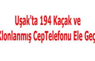 Uşak'ta 194 Kaçak ve 75 Klonlanmış CepTelefonu...