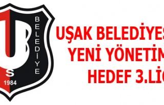 UŞAK BELEDİYESPOR DA YENİ YÖNETİMDE HEDEF 3.LİG