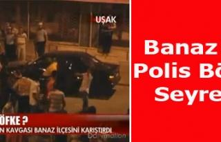 BANAZ'DA POLİS BÖYLE SEYRETTİ