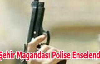 ŞEHİR MAGANDASI POLİSE ENSELENDİ