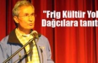 """""""Frig Kültür Yolu"""" dağcılara tanıtıldı"""
