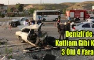 DENİZLİ'DE KATLİAM GİBİ KAZA 3 ÖLÜ, 4...