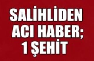 SALİHLİ'YE ŞEHİT ATEŞİ DÜŞTÜ