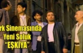 """TÜRK SİNEMASINDA YENİ SOLUK """"EŞKİYA"""""""