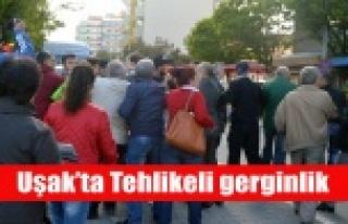 UŞAK'TA TEHLİKELİ GERGİNLİK