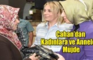 CAHAN'DAN KADINLARA ve ANNELERE MÜJDE