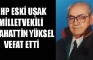 CHP ESKİ UŞAK MİLLETVEKİLİ SELAHATTİN YÜKSEL...